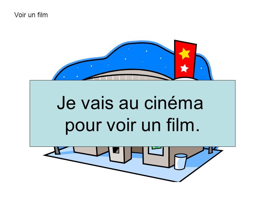 Voir un film Je vais au cinéma pour voir un film.