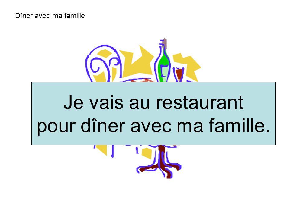 pour dîner avec ma famille.