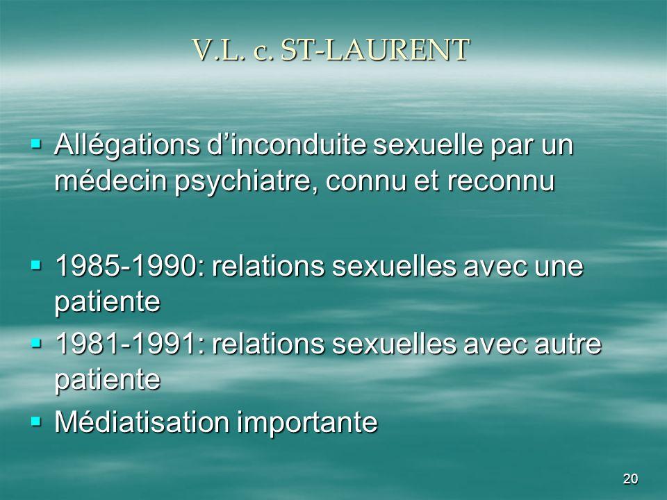 V.L. c. ST-LAURENTAllégations d'inconduite sexuelle par un médecin psychiatre, connu et reconnu. 1985-1990: relations sexuelles avec une patiente.