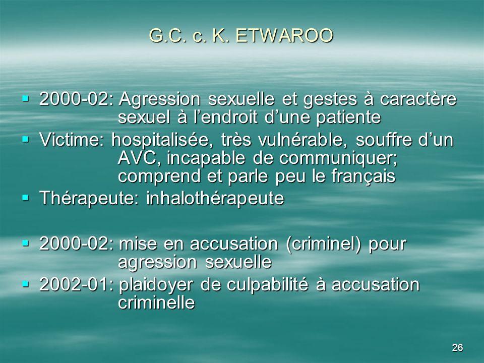 G.C. c. K. ETWAROO2000-02: Agression sexuelle et gestes à caractère sexuel à l'endroit d'une patiente.
