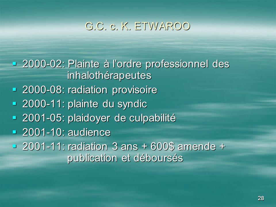 G.C. c. K. ETWAROO2000-02: Plainte à l'ordre professionnel des inhalothérapeutes. 2000-08: radiation provisoire.