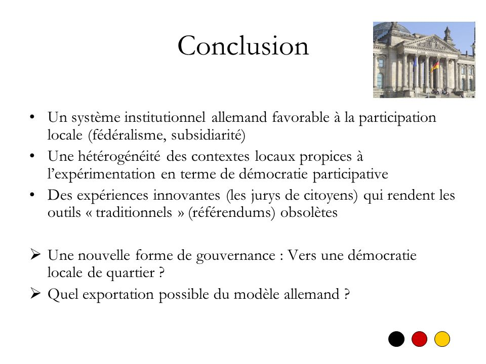 Conclusion Un système institutionnel allemand favorable à la participation locale (fédéralisme, subsidiarité)