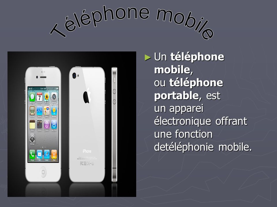 Téléphone mobile Un téléphone mobile, ou téléphone portable, est un apparei électronique offrant une fonction detéléphonie mobile.