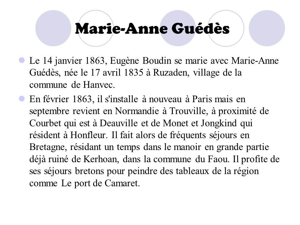 Marie-Anne Guédès Le 14 janvier 1863, Eugène Boudin se marie avec Marie-Anne Guédès, née le 17 avril 1835 à Ruzaden, village de la commune de Hanvec.