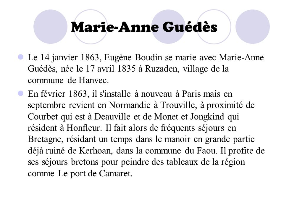 Marie-Anne GuédèsLe 14 janvier 1863, Eugène Boudin se marie avec Marie-Anne Guédès, née le 17 avril 1835 à Ruzaden, village de la commune de Hanvec.