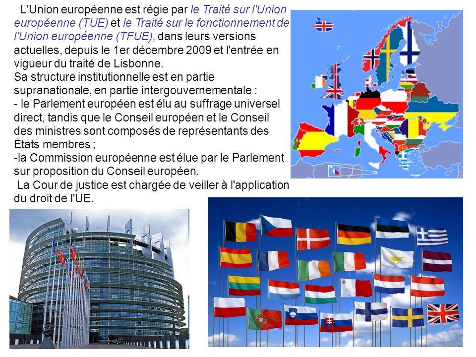 L Union européenne est régie par le Traité sur l Union européenne (TUE) et le Traité sur le fonctionnement de l Union européenne (TFUE), dans leurs versions actuelles, depuis le 1er décembre 2009 et l entrée en vigueur du traité de Lisbonne.
