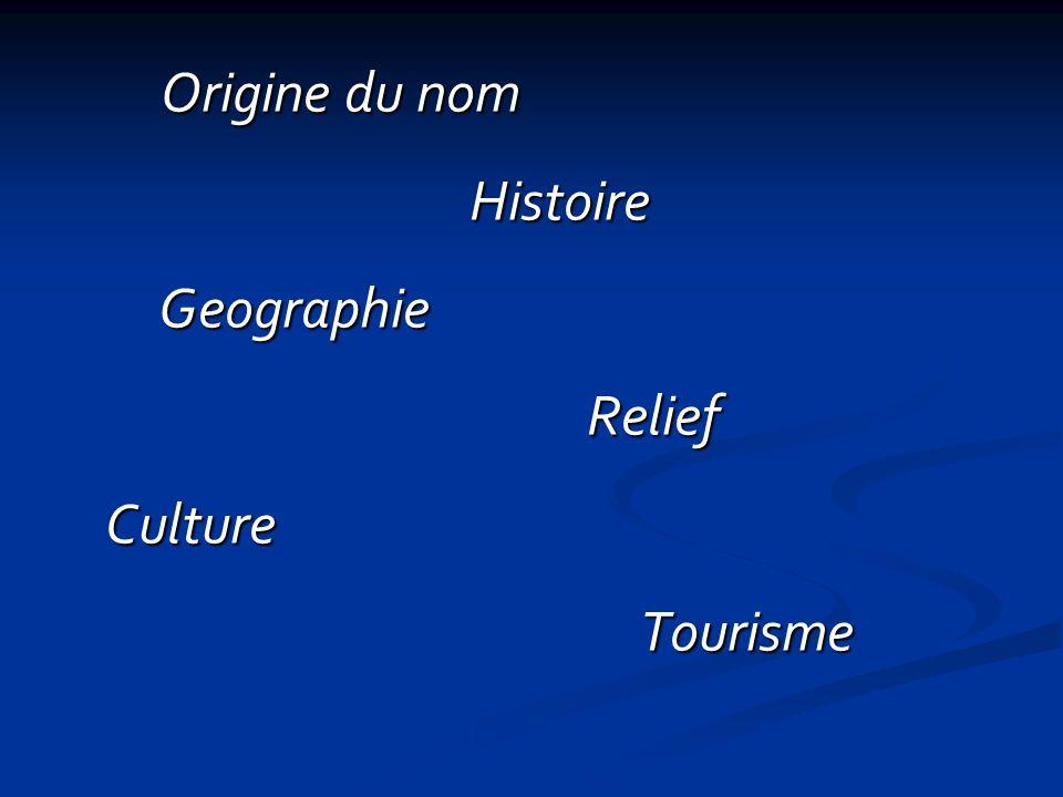Origine du nom Histoire Geographie Relief Culture Tourisme