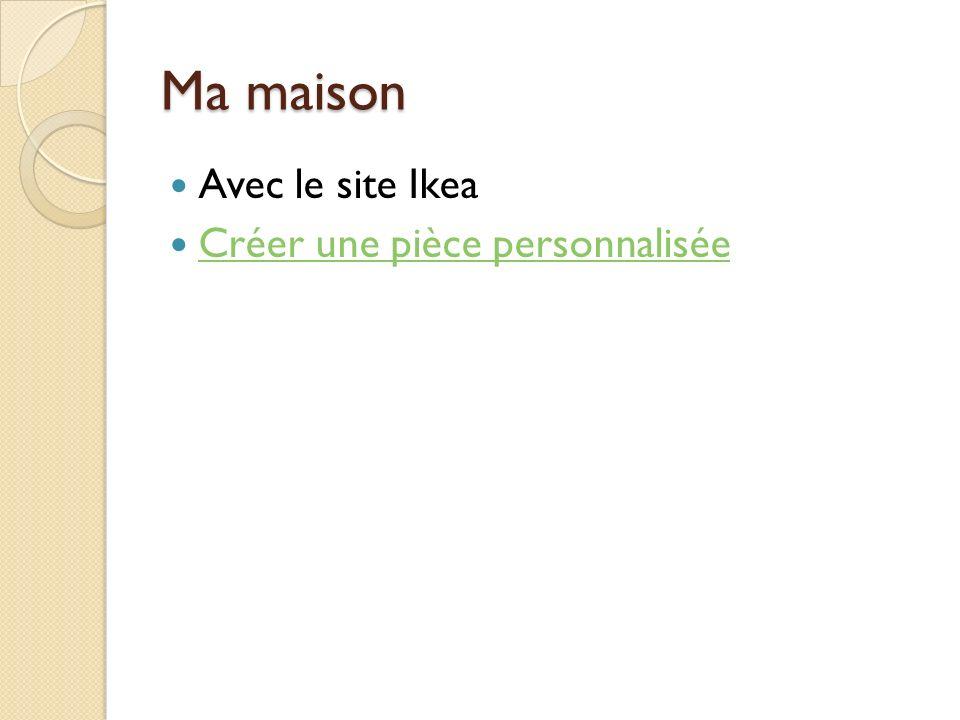 Ma maison Avec le site Ikea Créer une pièce personnalisée