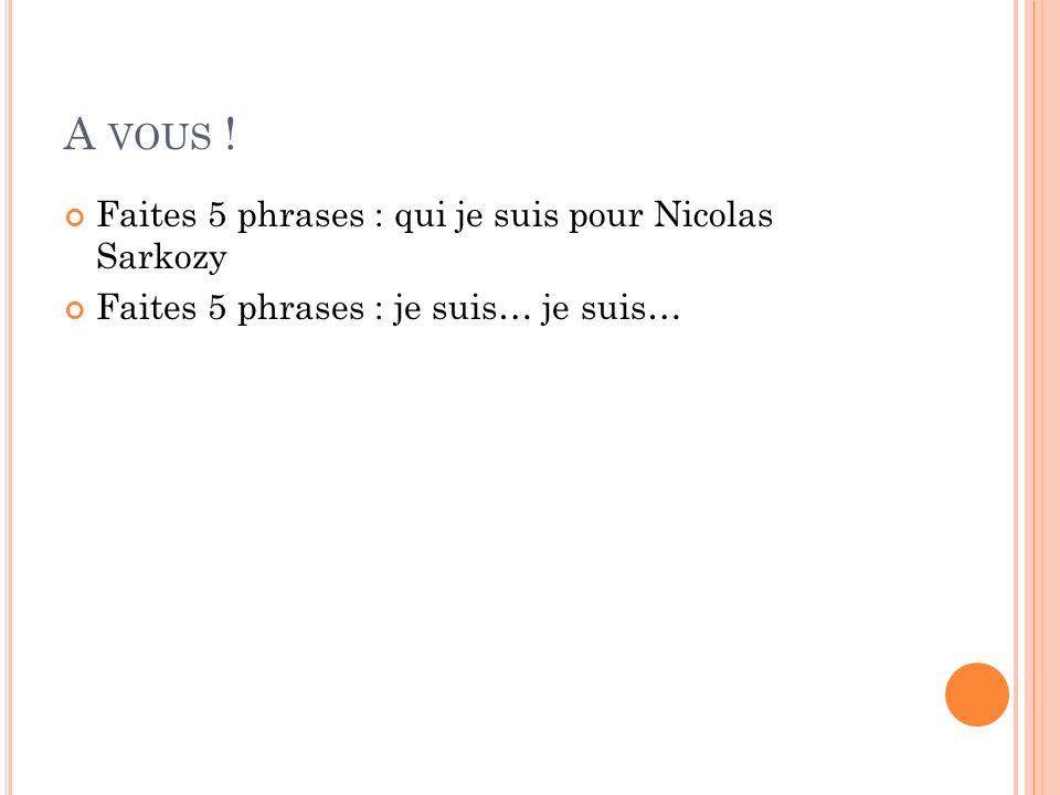 A vous ! Faites 5 phrases : qui je suis pour Nicolas Sarkozy