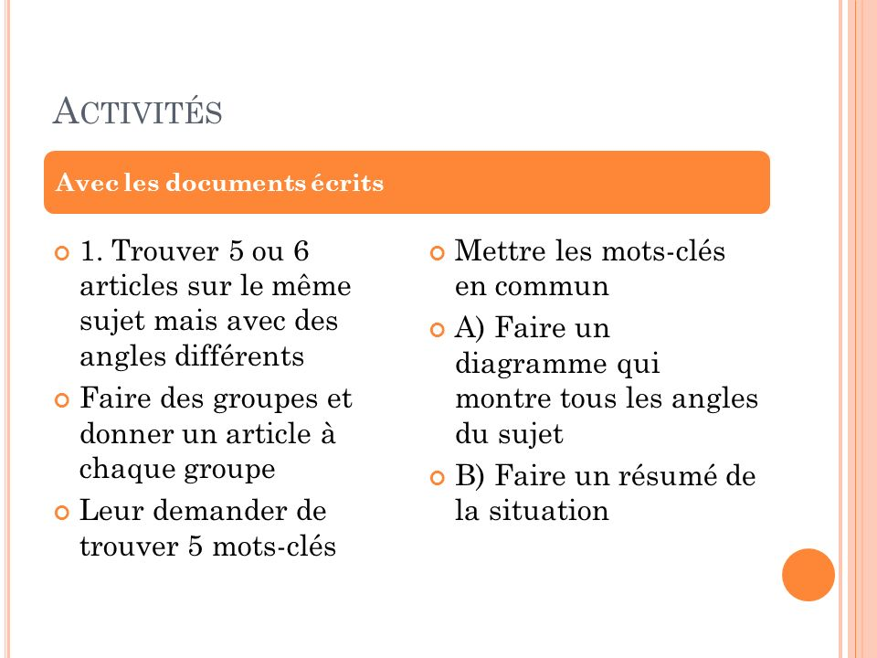 Activités Avec les documents écrits. 1. Trouver 5 ou 6 articles sur le même sujet mais avec des angles différents.