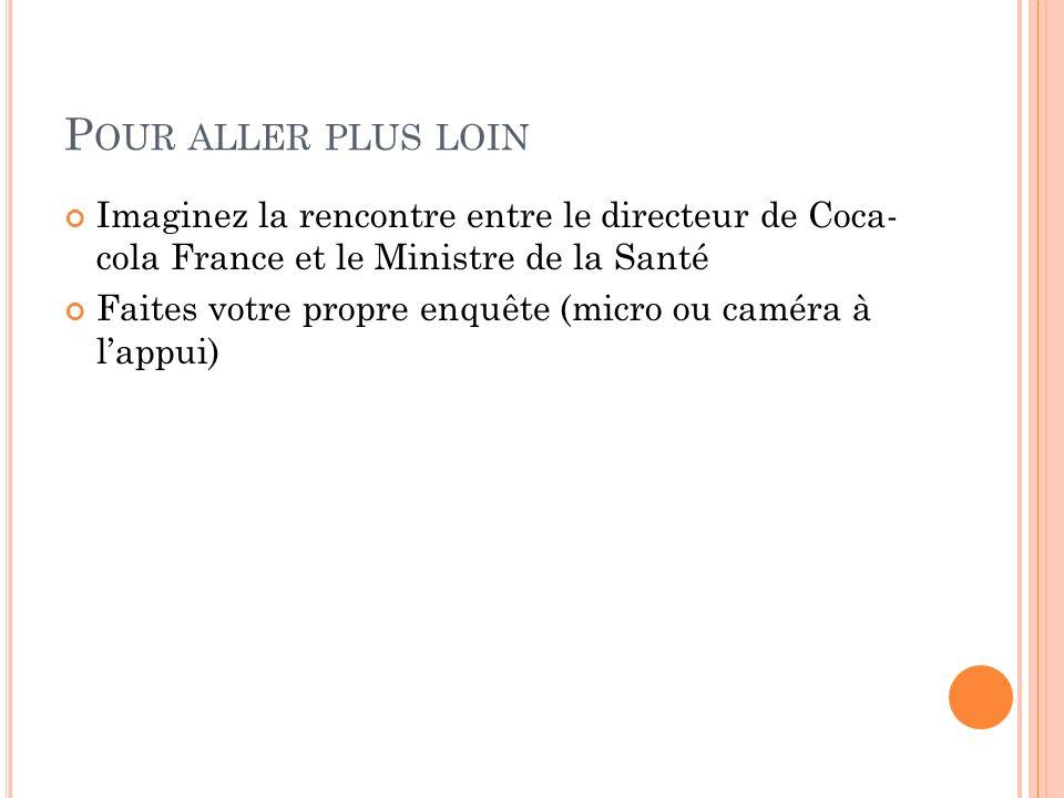 Pour aller plus loin Imaginez la rencontre entre le directeur de Coca- cola France et le Ministre de la Santé.