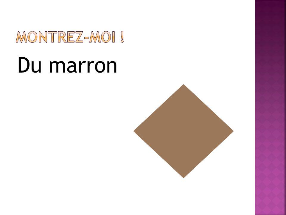Montrez-moi ! Du marron