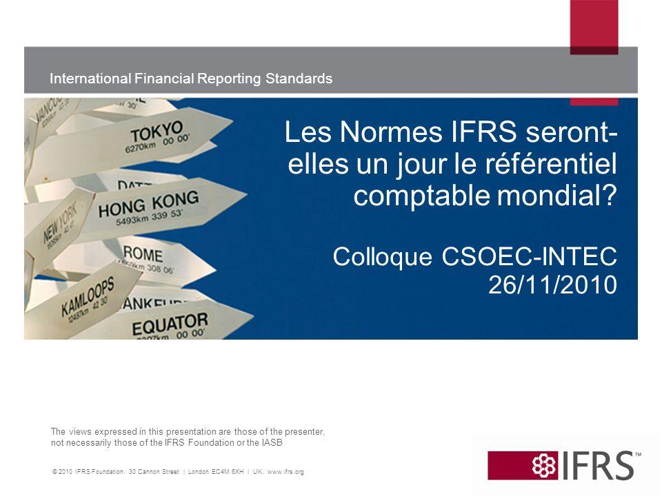26 Novembre 2010 Les Normes IFRS seront-elles un jour le référentiel comptable mondial Colloque CSOEC-INTEC 26/11/2010.