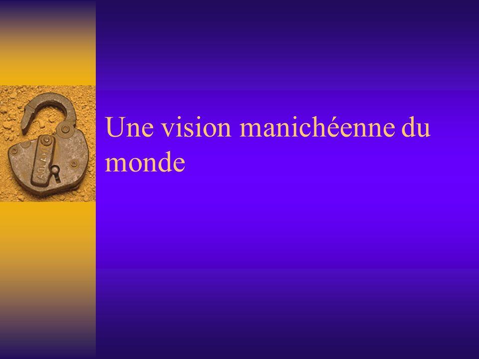 Une vision manichéenne du monde