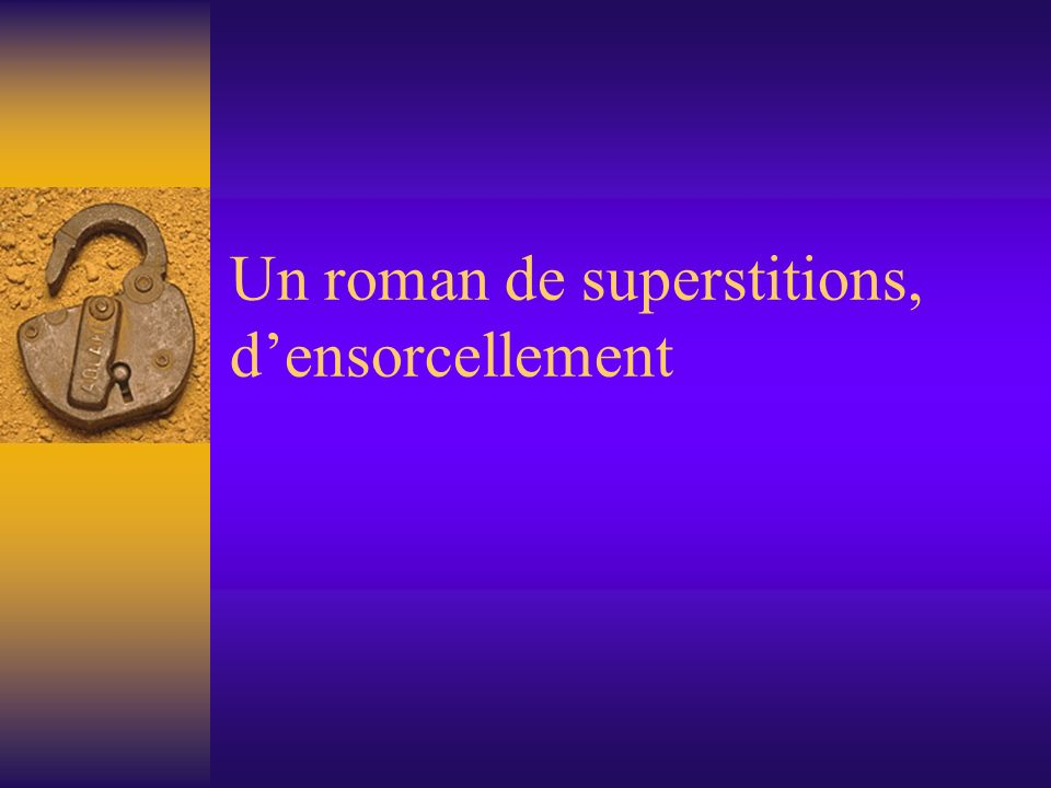 Un roman de superstitions, d'ensorcellement