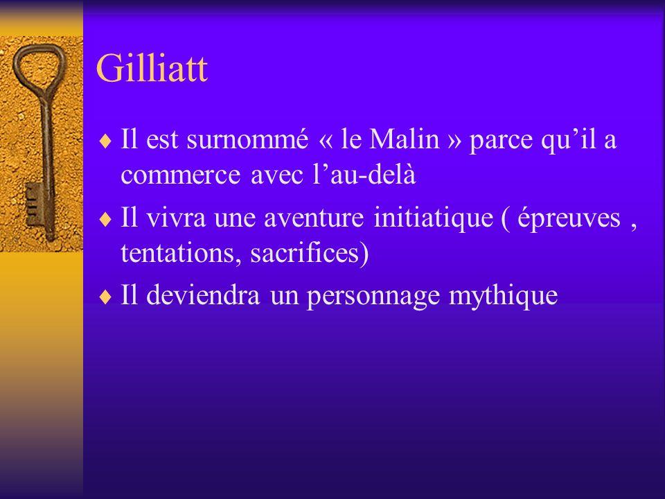 GilliattIl est surnommé « le Malin » parce qu'il a commerce avec l'au-delà. Il vivra une aventure initiatique ( épreuves , tentations, sacrifices)