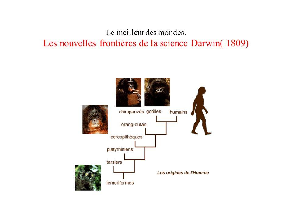 Le meilleur des mondes, Les nouvelles frontières de la science Darwin( 1809)