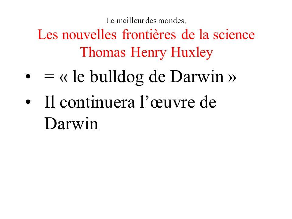 = « le bulldog de Darwin » Il continuera l'œuvre de Darwin