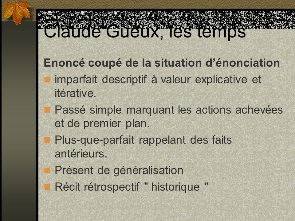 Claude Gueux, les temps Enoncé coupé de la situation d'énonciation