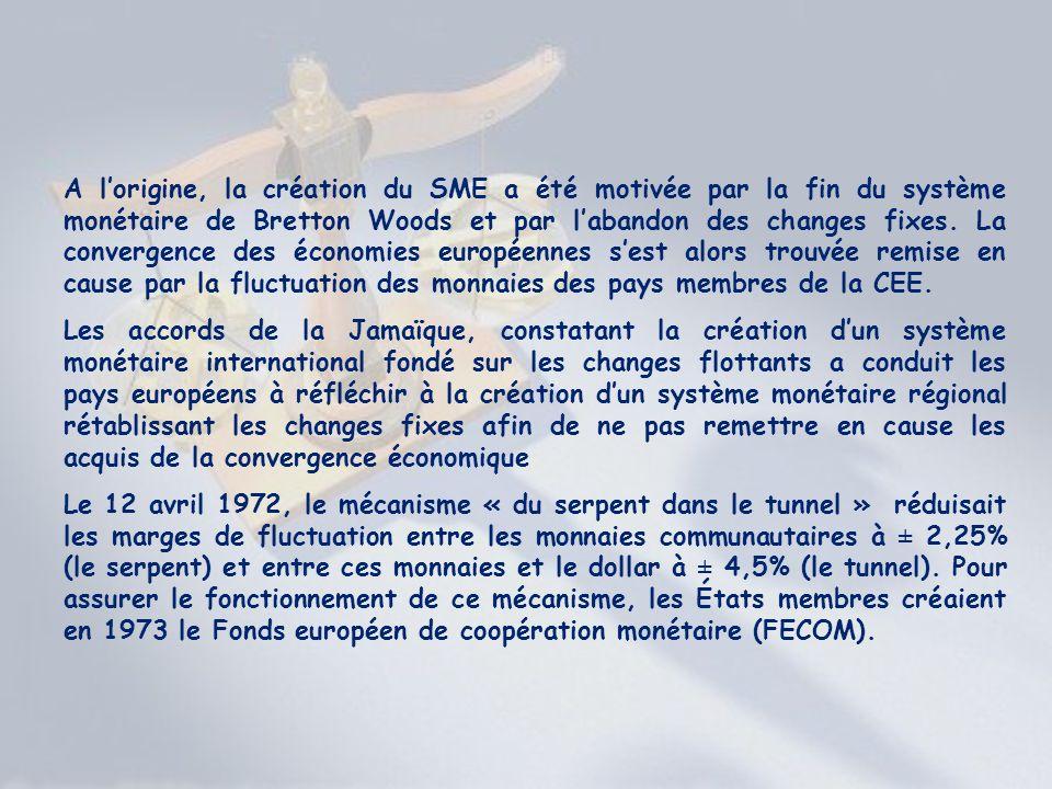 A l'origine, la création du SME a été motivée par la fin du système monétaire de Bretton Woods et par l'abandon des changes fixes. La convergence des économies européennes s'est alors trouvée remise en cause par la fluctuation des monnaies des pays membres de la CEE.