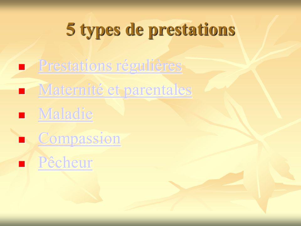 5 types de prestations Prestations régulières Maternité et parentales