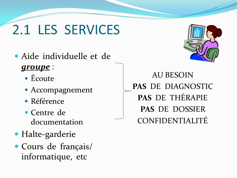 2.1 LES SERVICES Aide individuelle et de groupe : Halte-garderie