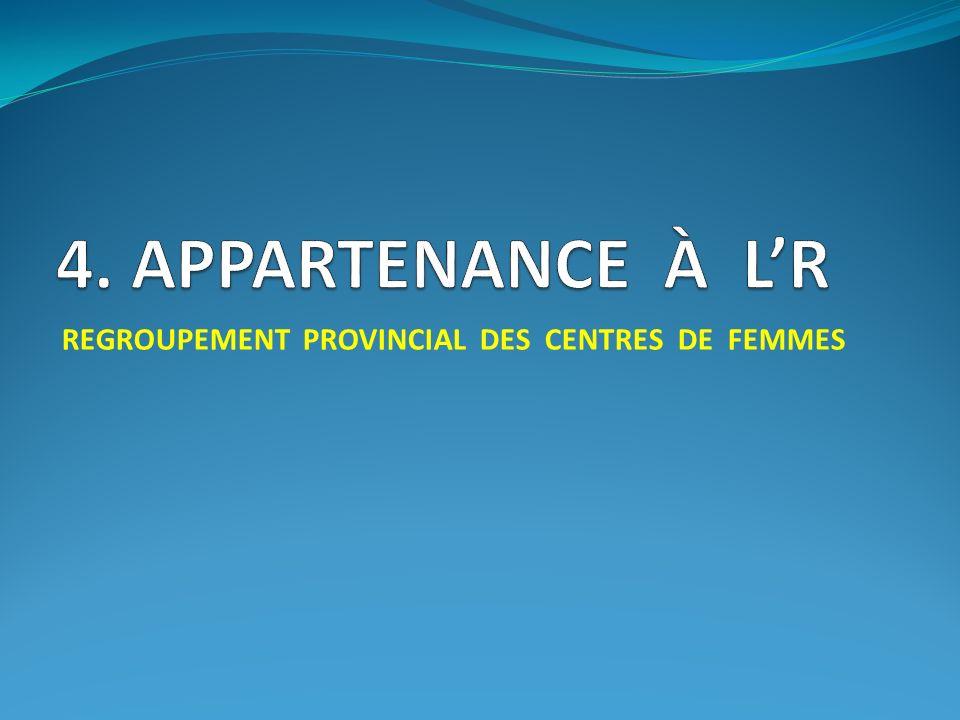 4. APPARTENANCE À L'R REGROUPEMENT PROVINCIAL DES CENTRES DE FEMMES