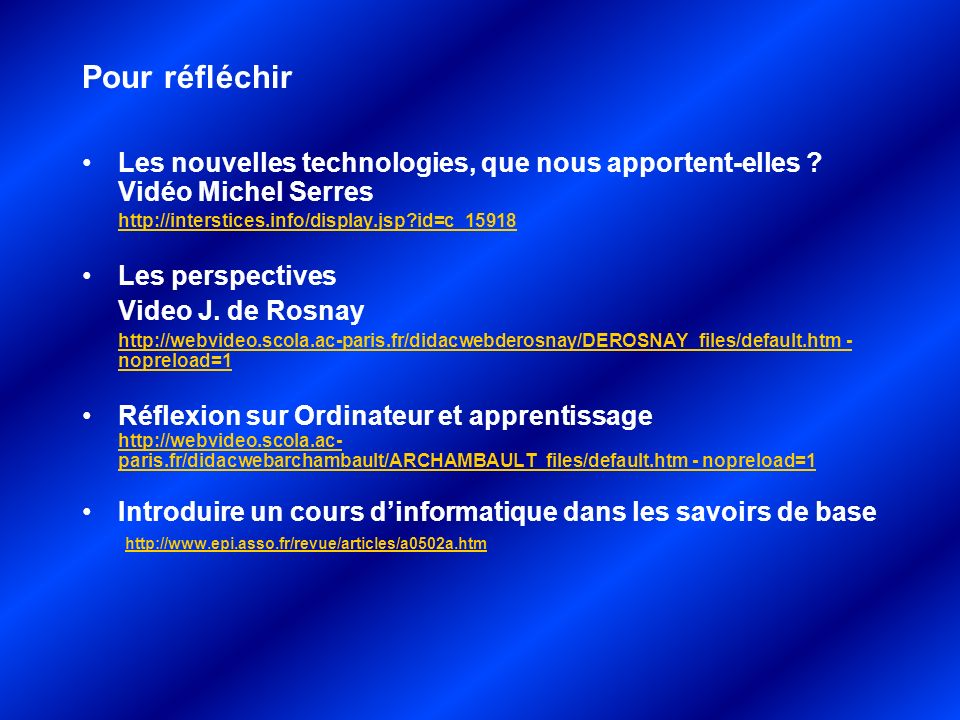 Pour réfléchir Les nouvelles technologies, que nous apportent-elles Vidéo Michel Serres. http://interstices.info/display.jsp id=c_15918.