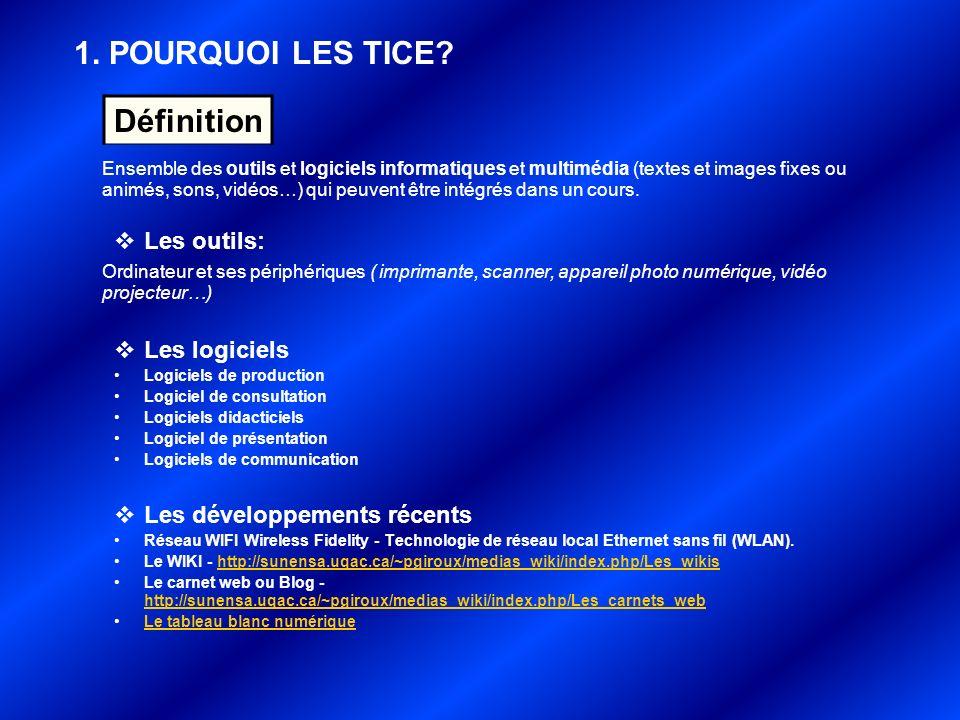 1. POURQUOI LES TICE Définition Les outils: Les logiciels