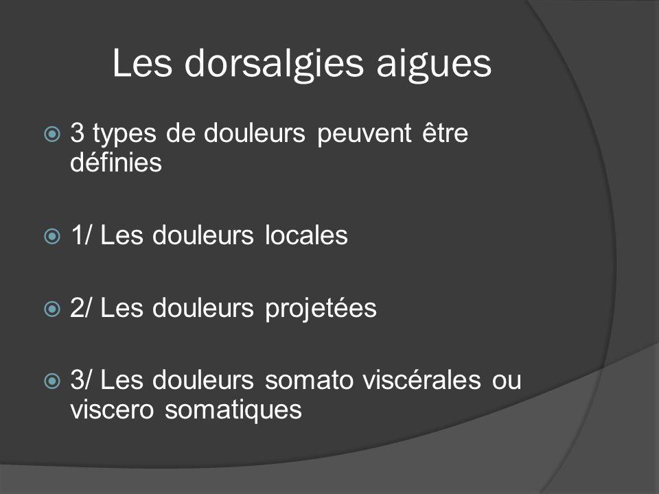 Les dorsalgies aigues 3 types de douleurs peuvent être définies