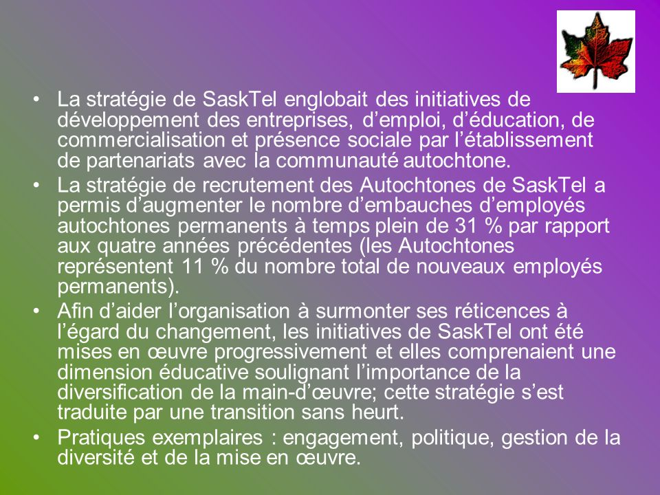 La stratégie de SaskTel englobait des initiatives de développement des entreprises, d'emploi, d'éducation, de commercialisation et présence sociale par l'établissement de partenariats avec la communauté autochtone.
