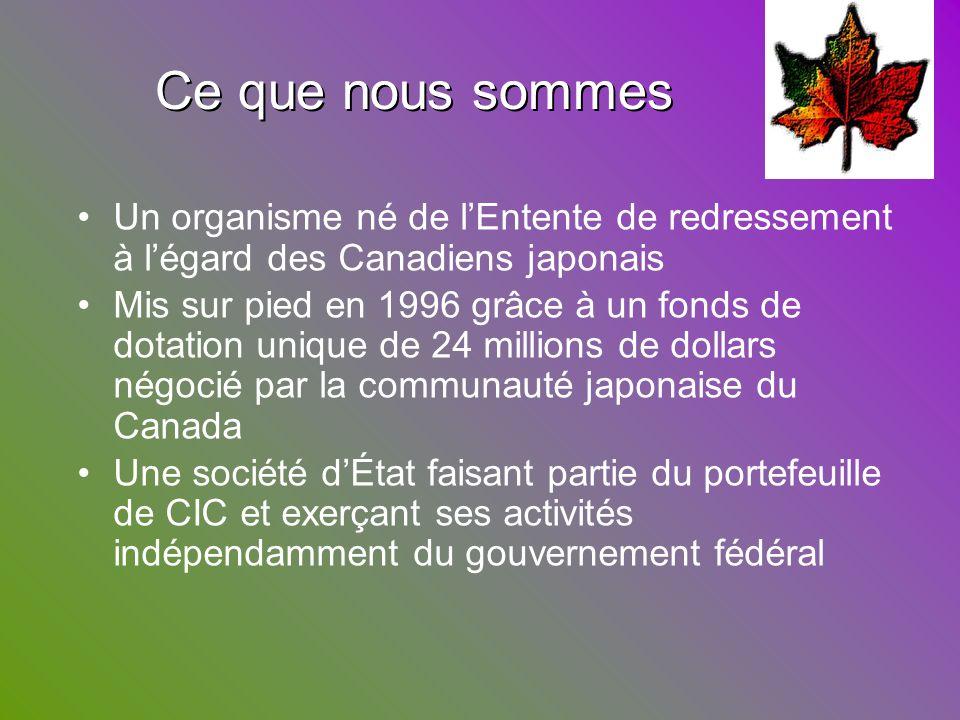 Ce que nous sommes Un organisme né de l'Entente de redressement à l'égard des Canadiens japonais.