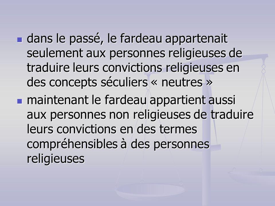 dans le passé, le fardeau appartenait seulement aux personnes religieuses de traduire leurs convictions religieuses en des concepts séculiers « neutres »