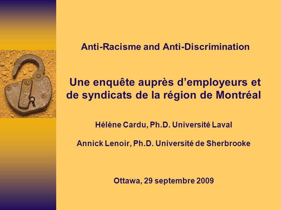 Anti-Racisme and Anti-Discrimination Une enquête auprès d'employeurs et de syndicats de la région de Montréal Hélène Cardu, Ph.D.