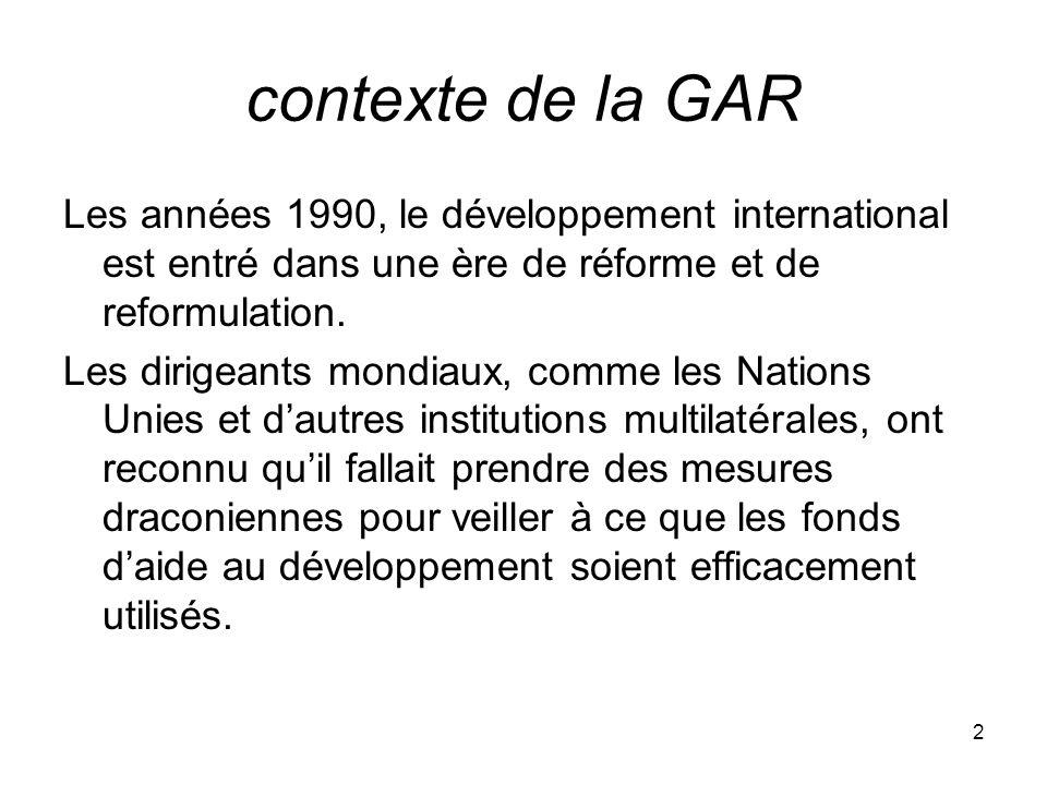 contexte de la GAR Les années 1990, le développement international est entré dans une ère de réforme et de reformulation.