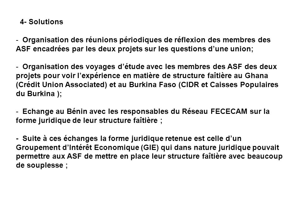 4- Solutions Organisation des réunions périodiques de réflexion des membres des ASF encadrées par les deux projets sur les questions d'une union;