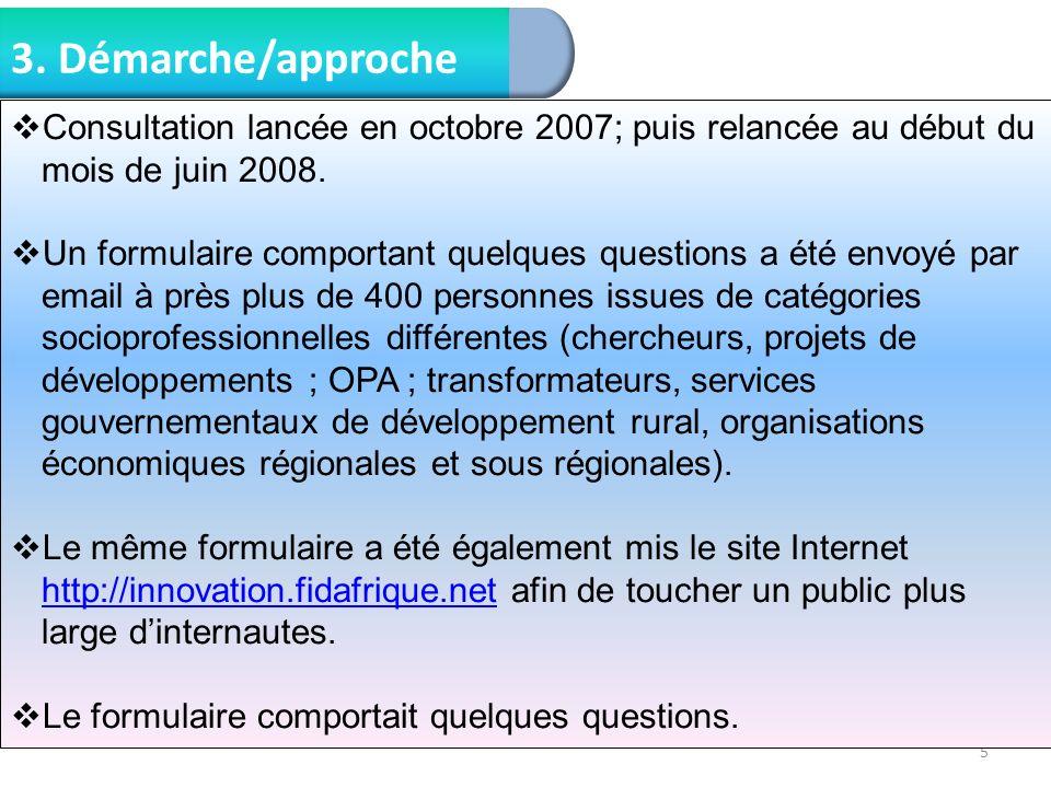 3. Démarche/approche Consultation lancée en octobre 2007; puis relancée au début du mois de juin 2008.