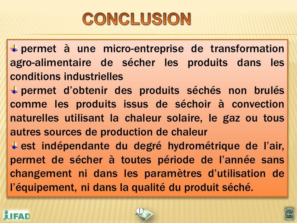 CONCLUSION permet à une micro-entreprise de transformation agro-alimentaire de sécher les produits dans les conditions industrielles.