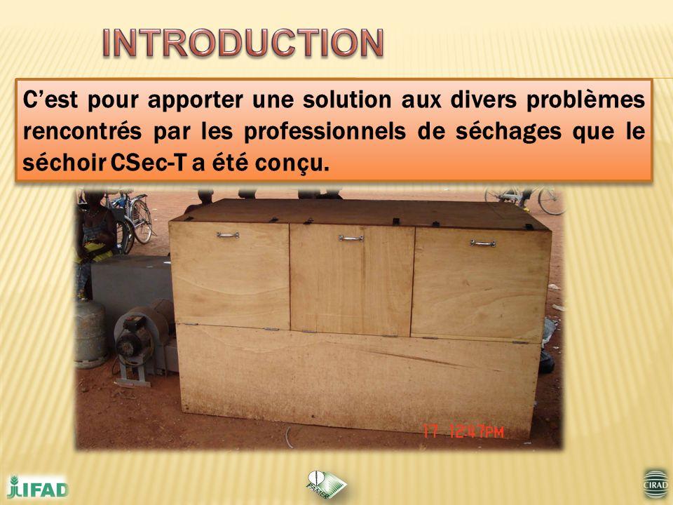 INTRODUCTION C'est pour apporter une solution aux divers problèmes rencontrés par les professionnels de séchages que le séchoir CSec-T a été conçu.