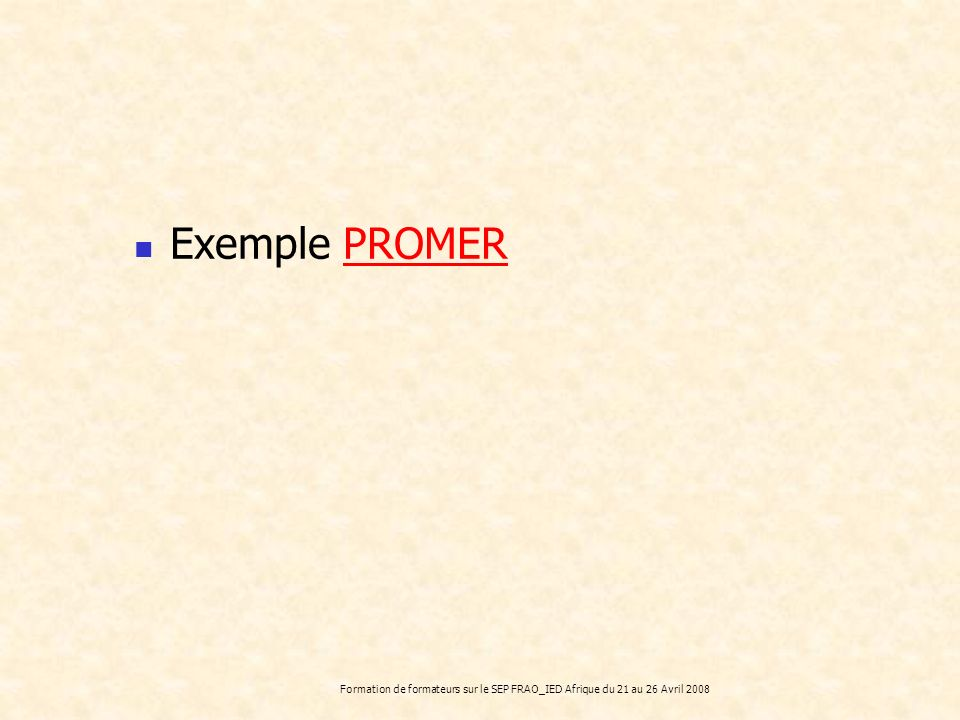 Exemple PROMER Formation de formateurs sur le SEP FRAO_IED Afrique du 21 au 26 Avril 2008