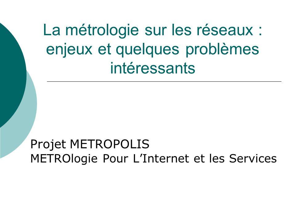 Projet METROPOLIS METROlogie Pour L'Internet et les Services