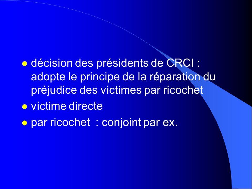 décision des présidents de CRCI : adopte le principe de la réparation du préjudice des victimes par ricochet