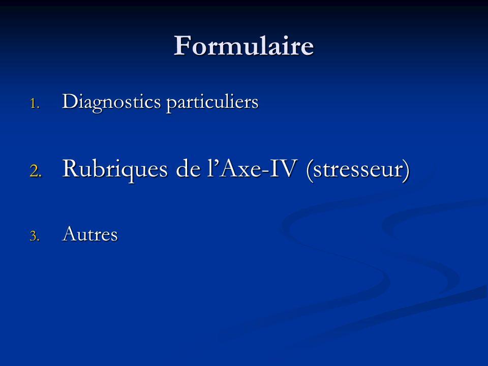Formulaire Rubriques de l'Axe-IV (stresseur) Diagnostics particuliers