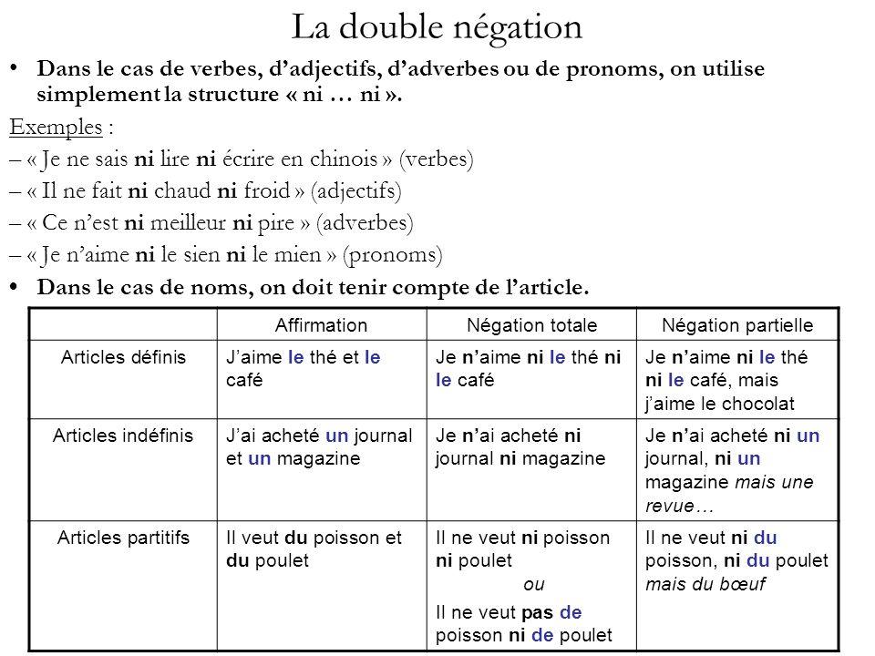 La double négation • Dans le cas de verbes, d'adjectifs, d'adverbes ou de pronoms, on utilise simplement la structure « ni … ni ».