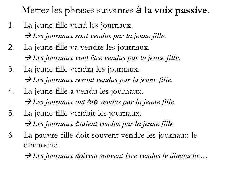 Mettez les phrases suivantes à la voix passive.