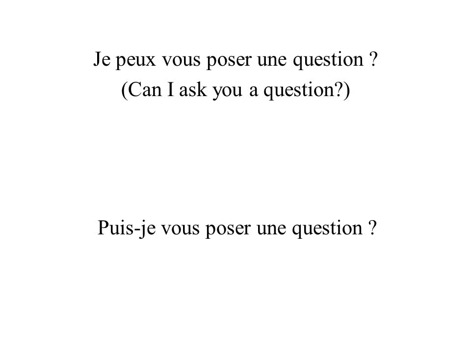 Je peux vous poser une question (Can I ask you a question )