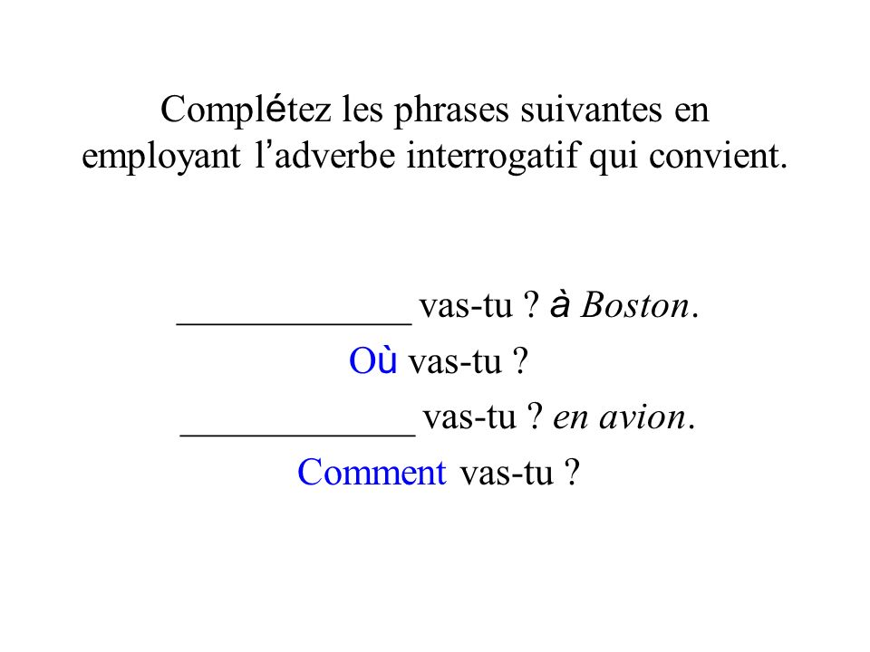 ____________ vas-tu à Boston. Où vas-tu