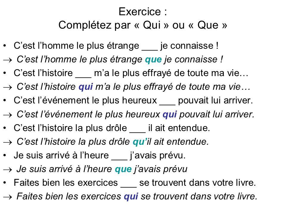 Exercice : Complétez par « Qui » ou « Que »