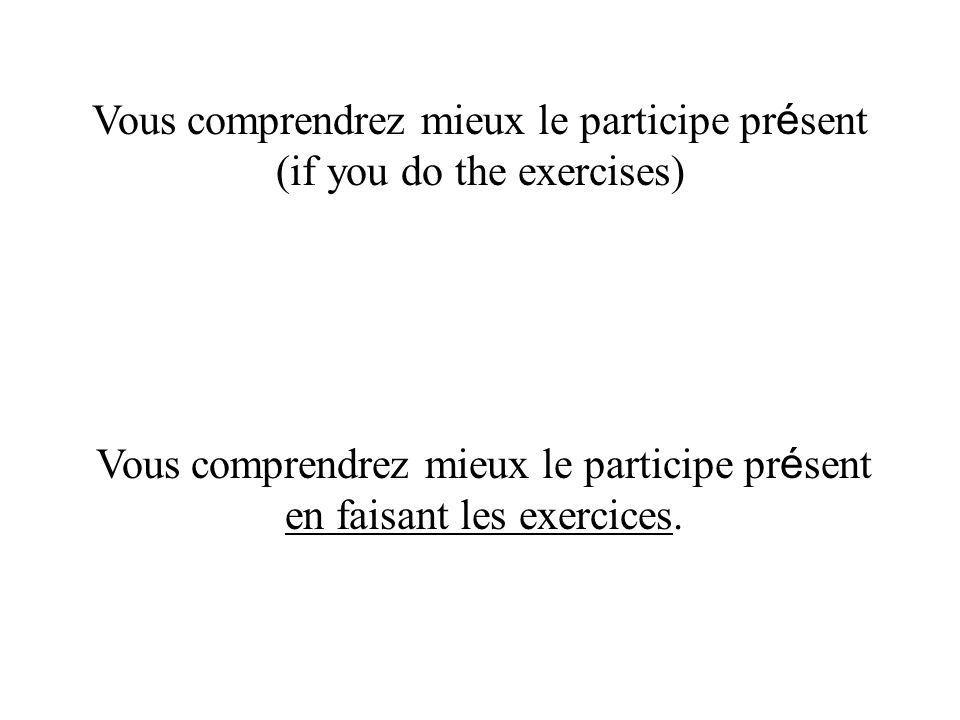 Vous comprendrez mieux le participe présent (if you do the exercises)