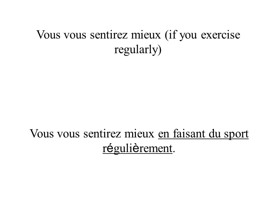 Vous vous sentirez mieux (if you exercise regularly)